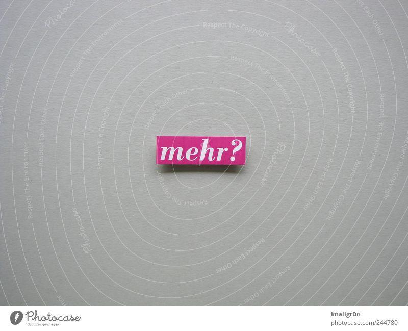 mehr? Zeichen Schriftzeichen Schilder & Markierungen Kommunizieren eckig grau rosa weiß Neugier Interesse Hoffnung Erwartung sparsam Zufriedenheit Fragen