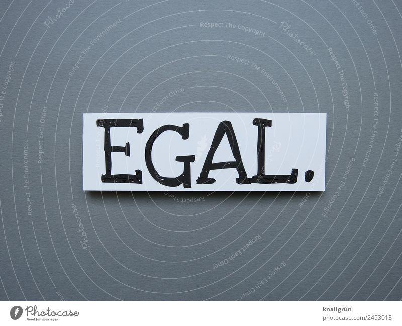 Egal Kommunizieren Gleichgültigkeit Buchstaben Wort Typographie Text Lateinisches Alphabet Kommunikation Letter Schilder & Markierungen Sprache Schriftzeichen