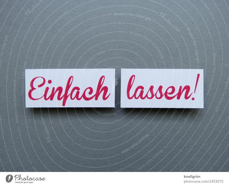 Einfach lassen! Schriftzeichen Schilder & Markierungen Kommunizieren grau rot türkis Gefühle Stimmung Opferbereitschaft Selbstlosigkeit diszipliniert Ausdauer