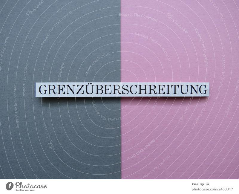 GRENZÜBERSCHREITUNG Schriftzeichen Schilder & Markierungen Kommunizieren grau rosa weiß Gefühle Stimmung Mut Sicherheit Menschlichkeit Heimweh Fernweh