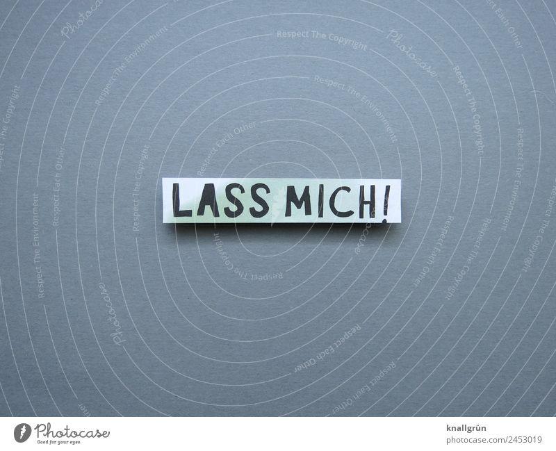 LASS MICH! Schriftzeichen Schilder & Markierungen Kommunizieren Gefühle Stimmung Willensstärke Mut Neugier Partnerschaft Entschlossenheit rebellieren