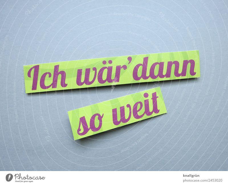 Ich wär' dann so weit Schriftzeichen Schilder & Markierungen Kommunizieren grün violett Gefühle Stimmung Zufriedenheit Vorfreude Optimismus Neugier Beginn