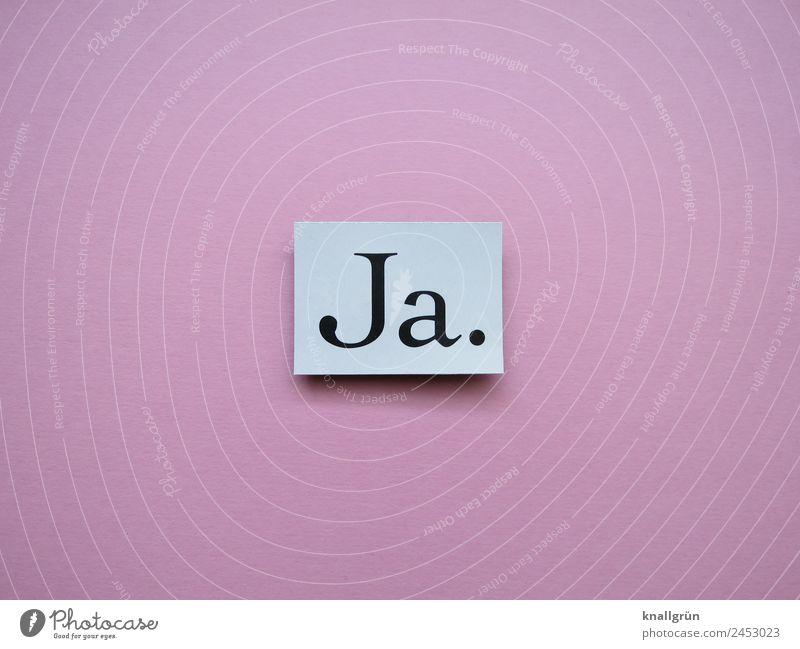 Ja. Schriftzeichen Schilder & Markierungen Kommunizieren rosa schwarz weiß Gefühle Glück Optimismus Zusammensein Liebe Verliebtheit Romantik Beginn