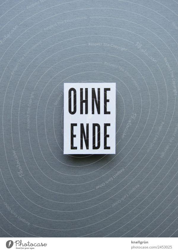 OHNE ENDE Schriftzeichen Schilder & Markierungen Kommunizieren grau schwarz weiß Gefühle Zeit immer Ewigkeit Farbfoto Studioaufnahme Menschenleer