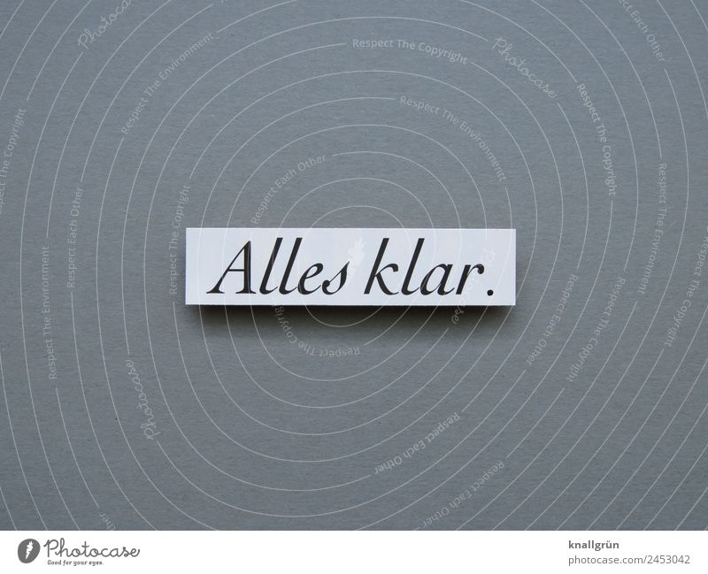 Alles klar. alles klar OK Verständigung Verständnis Kommunizieren Kommunikation einverständnis Satz Letter Schriftzeichen Menschenleer Buchstaben Wort Sprache