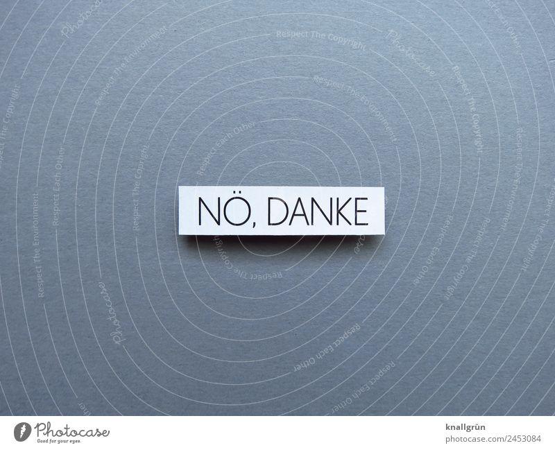 NÖ, DANKE Schriftzeichen Schilder & Markierungen Kommunizieren grau schwarz weiß Gefühle selbstbewußt Coolness Mut Freundlichkeit nein Ablehnung Farbfoto