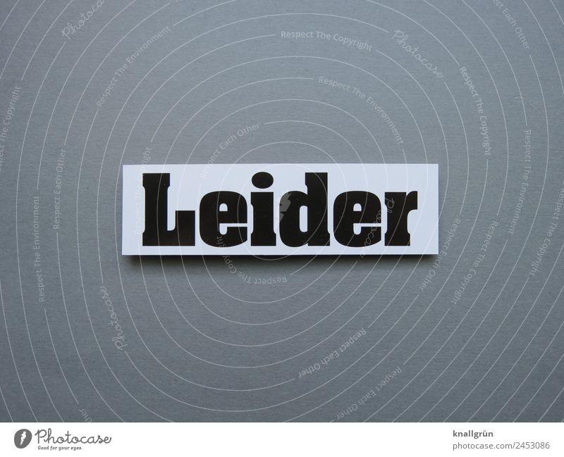 Leider leider Widerwille Gefühle Zwang ungern Stimmung notgedrungen Buchstaben Wort Satz Letter Typographie Text Kommunikation Sprache Lateinisches Alphabet