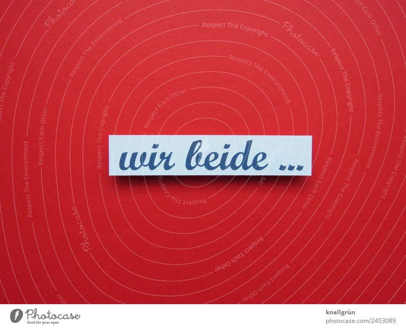 wir beide ... weiß rot schwarz Liebe Gefühle Glück Paar Zusammensein Freundschaft Zufriedenheit Schriftzeichen Kommunizieren Schilder & Markierungen Romantik