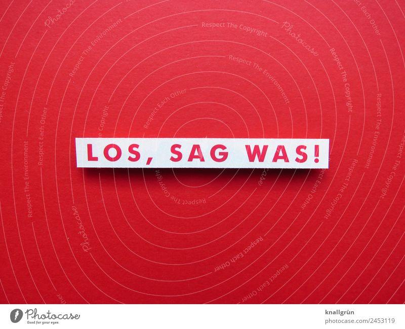 LOS, SAG WAS! weiß rot sprechen Gefühle Stimmung Schriftzeichen Kommunizieren Schilder & Markierungen Neugier Wut Partnerschaft Konflikt & Streit Aggression