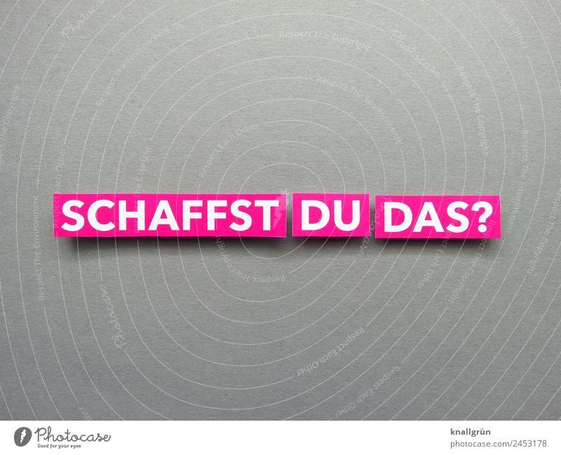 SCHAFFST DU DAS? Schriftzeichen Schilder & Markierungen Kommunizieren grau rosa weiß Gefühle Willensstärke Mut Tatkraft Neugier Interesse Überraschung Sorge