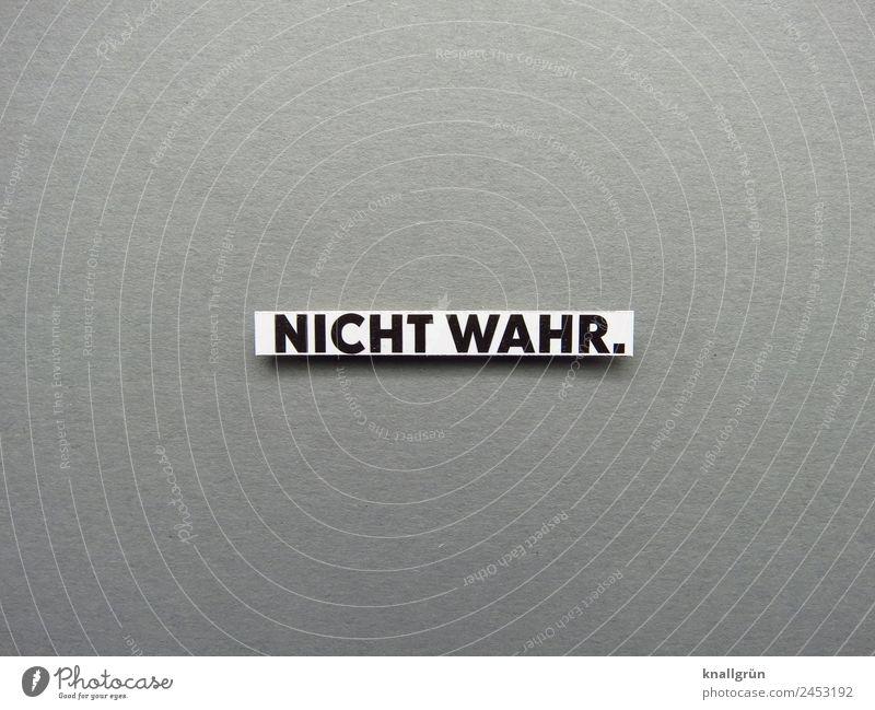 NICHT WAHR. weiß schwarz Gefühle grau Stimmung Schriftzeichen Kommunizieren Schilder & Markierungen falsch lügen Ehrlichkeit Wahrheit Widerspruch unwahr