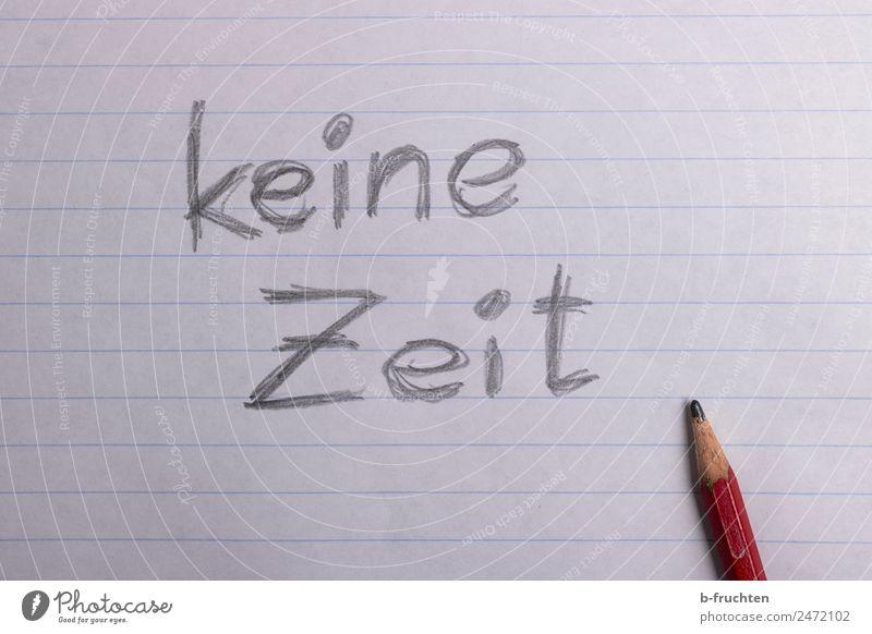 keine Zeit Schule Büroarbeit Papier Zettel Schreibstift schreiben keine zeit Buchstaben handschriftlich Schriftzeichen Stress Arbeit & Erwerbstätigkeit