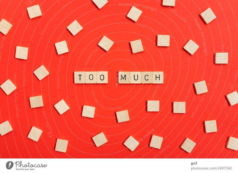 Too much Spielen Schriftzeichen viele rot Erschöpfung Angst Zukunftsangst Stress Nervosität gereizt Frustration anstrengen chaotisch bedrohlich