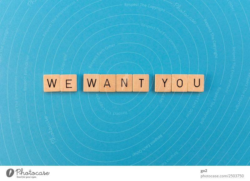 We want you Beruf Arbeitsplatz Business Unternehmen Karriere Erfolg Team Schriftzeichen Mut Tatkraft Beginn Bildung Konkurrenz Netzwerk Perspektive