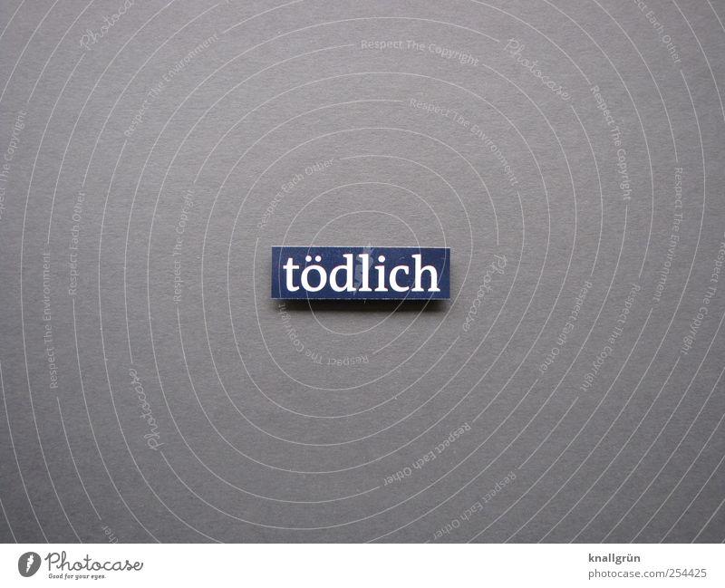 tödlich Schriftzeichen Schilder & Markierungen Kommunizieren bedrohlich eckig blau grau weiß Gefühle Sorge Tod Angst Entsetzen Todesangst gefährlich Ende