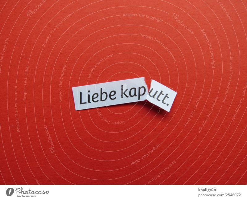 Liebe kaputt. weiß rot Einsamkeit schwarz Traurigkeit Gefühle Zusammensein Stimmung Schriftzeichen Kommunizieren Schilder & Markierungen Partnerschaft Schmerz