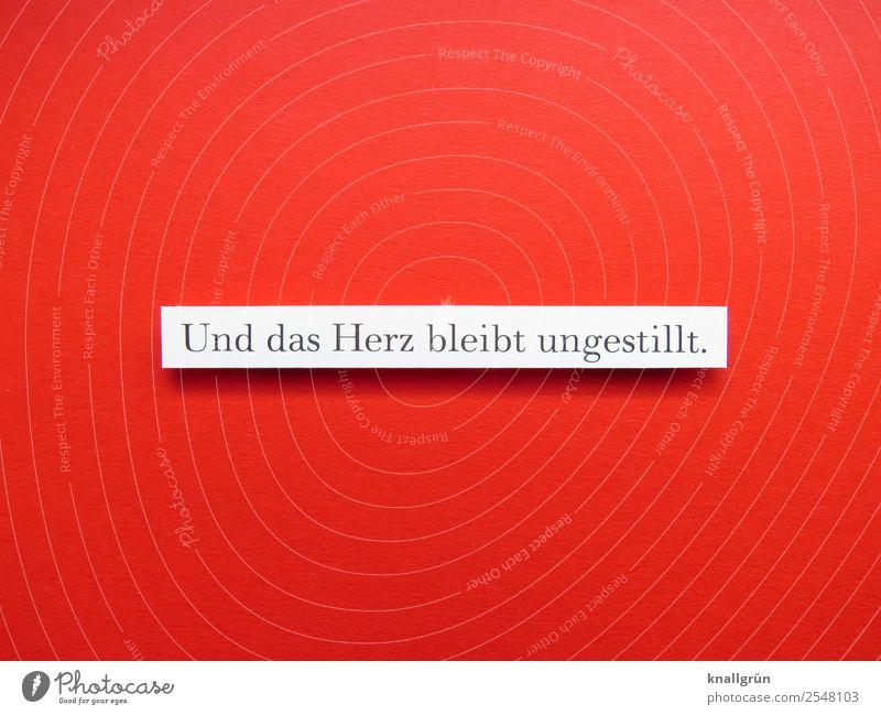 Und das Herz bleibt ungestillt. Schriftzeichen Schilder & Markierungen Kommunizieren rot schwarz weiß Gefühle Zusammensein Liebe Traurigkeit Trauer Liebeskummer