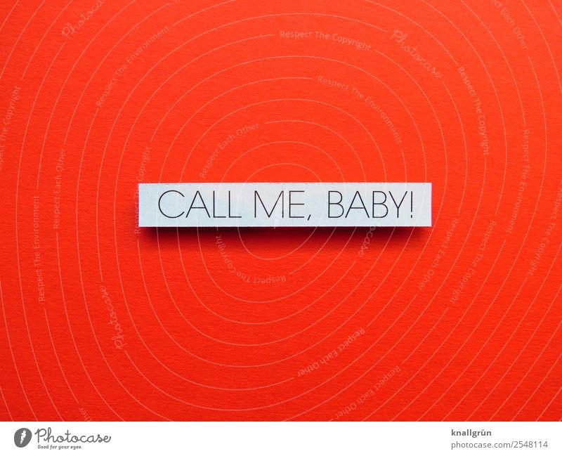 CALL ME, BABY! Schriftzeichen Schilder & Markierungen Kommunizieren Telefongespräch rot schwarz weiß Gefühle Vorfreude Coolness Zusammensein Liebe Erotik