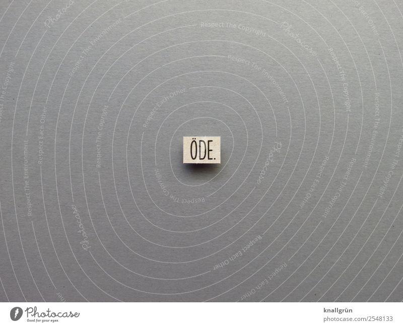 ÖDE. schwarz Gefühle grau Schriftzeichen Kommunizieren trist Schilder & Markierungen Langeweile stagnierend beige
