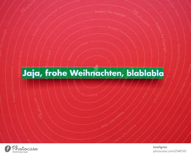 Jaja, frohe Weihnachten, blablabla Weihnachten & Advent Schriftzeichen Schilder & Markierungen Kommunizieren grün rot weiß Gefühle Vorfreude erleben Erwartung