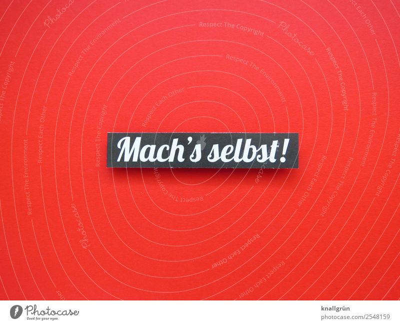 Mach's selbst! Schriftzeichen Schilder & Markierungen Kommunizieren machen rot schwarz weiß Gefühle Vorfreude Willensstärke Mut Verantwortung Neugier Beginn