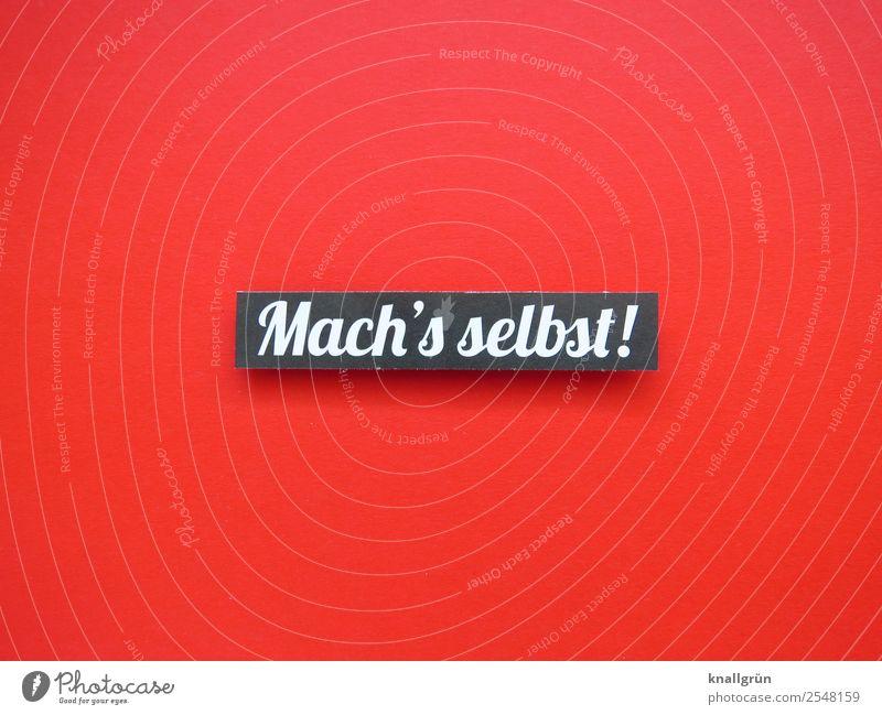 Mach's selbst! weiß rot schwarz Gefühle Schriftzeichen Kommunizieren Schilder & Markierungen Beginn Neugier Mut Inspiration machen Vorfreude Willensstärke
