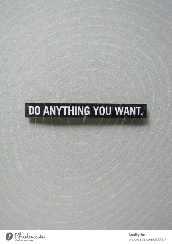 DO ANYTHING YOU WANT. Schriftzeichen Schilder & Markierungen Kommunizieren eckig Glück einzigartig grau schwarz weiß Gefühle Freude Zufriedenheit Lebensfreude