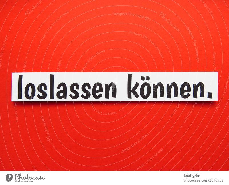loslassen können. Schriftzeichen Schilder & Markierungen Kommunizieren Zusammensein rot schwarz weiß Gefühle Stimmung Willensstärke Mut Akzeptanz Sympathie