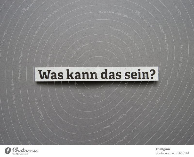 Was kann das sein? Fragen Rätsel ratlos Kommunizieren Irritation Neugier Gefühle Schilder & Markierungen Fragezeichen Buchstaben Wort Satz Kommunikation