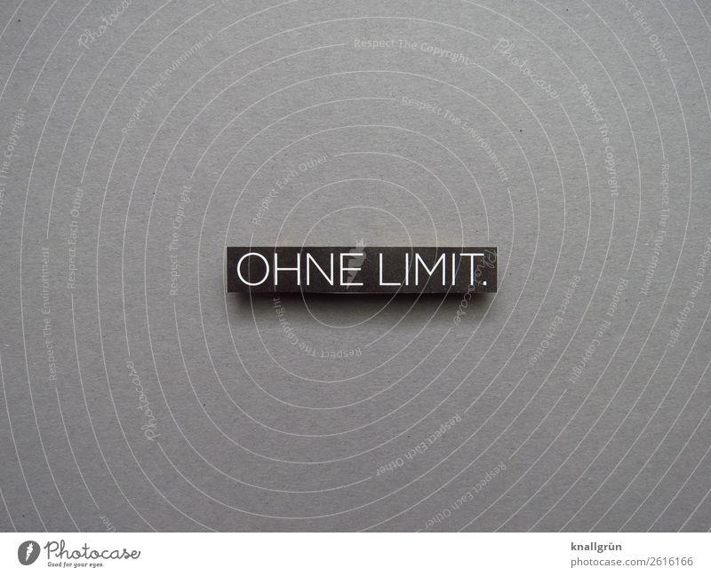 Ohne Limit. grenzenlos extrem Erwartung Buchstaben Wort Satz Letter Typographie Schrift Schriftzeichen Text Sprache Mitteilung Lateinisches Alphabet
