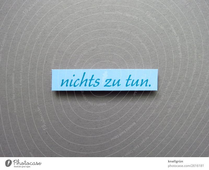 nichts zu tun Nichtstun Kommunizieren Langeweile Leerlauf Buchstaben Wort Satz Kommunikation Schriftzeichen Typographie Sprache Lateinisches Alphabet Letter