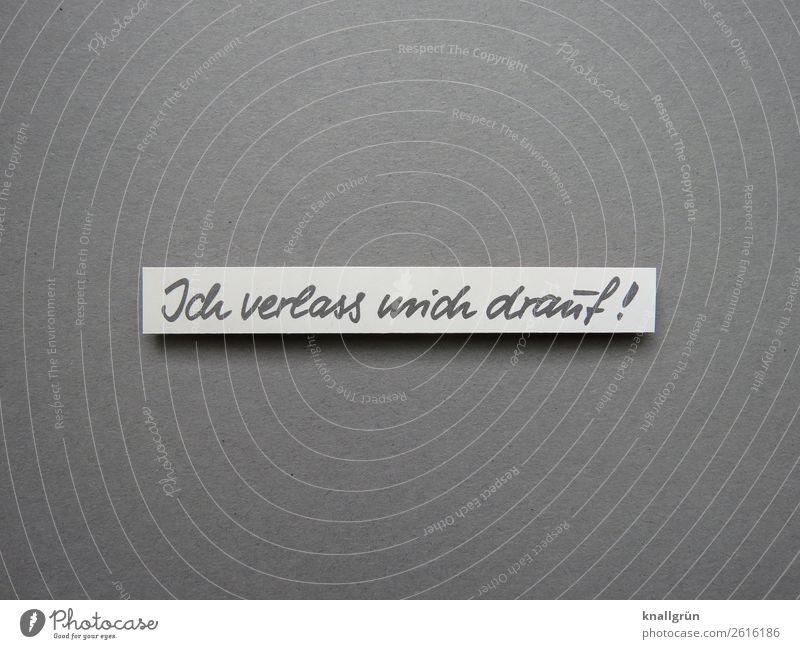 Ich verlass mich drauf ! Schriftzeichen Schilder & Markierungen Kommunizieren grau weiß Gefühle Vertrauen Neugier Hoffnung Erwartung Farbfoto Studioaufnahme