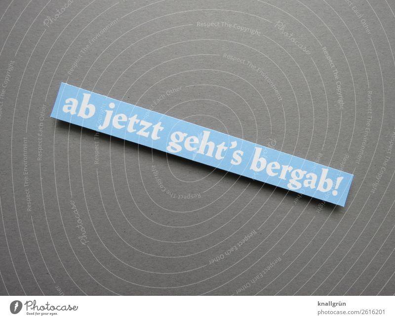 ab jetzt geht's bergab! Schriftzeichen Schilder & Markierungen Kommunizieren blau grau weiß Gefühle Stimmung Neugier Traurigkeit Sorge Enttäuschung