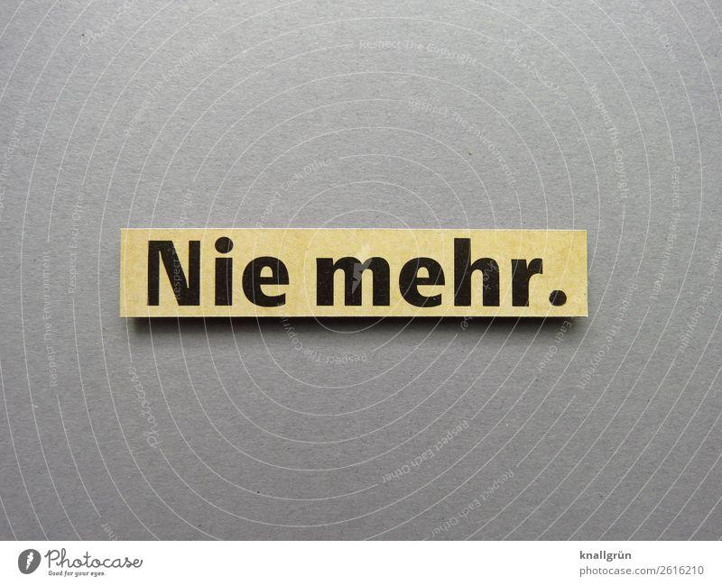 Nie mehr nie wieder Kommunizieren Buchstaben Wort Satz Kommunikation Sprache Typographie Text Schriftzeichen Lateinisches Alphabet Mitteilung Verständigung
