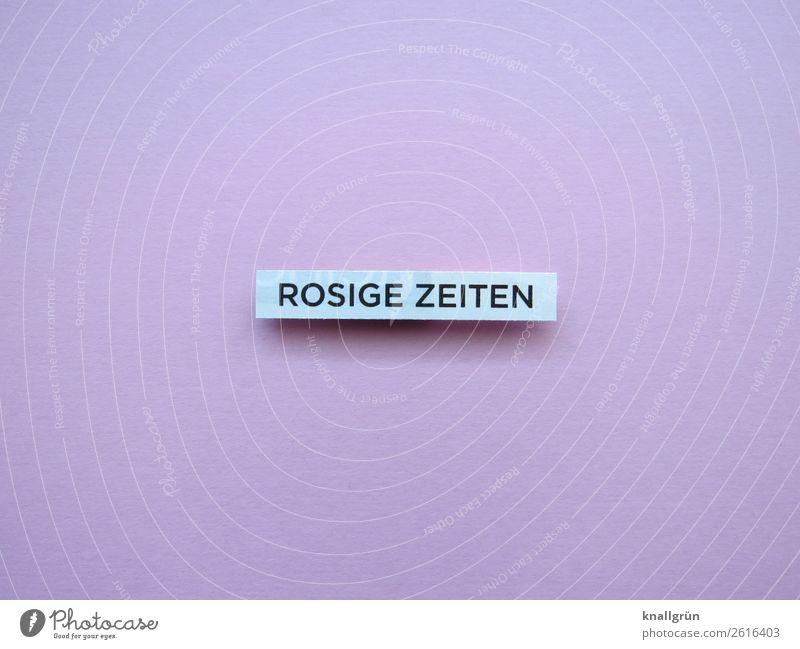 Rosige Zeiten Schriftzeichen Schilder & Markierungen Kommunizieren positiv rosa weiß Gefühle Stimmung Glück Fröhlichkeit Zufriedenheit Lebensfreude Optimismus