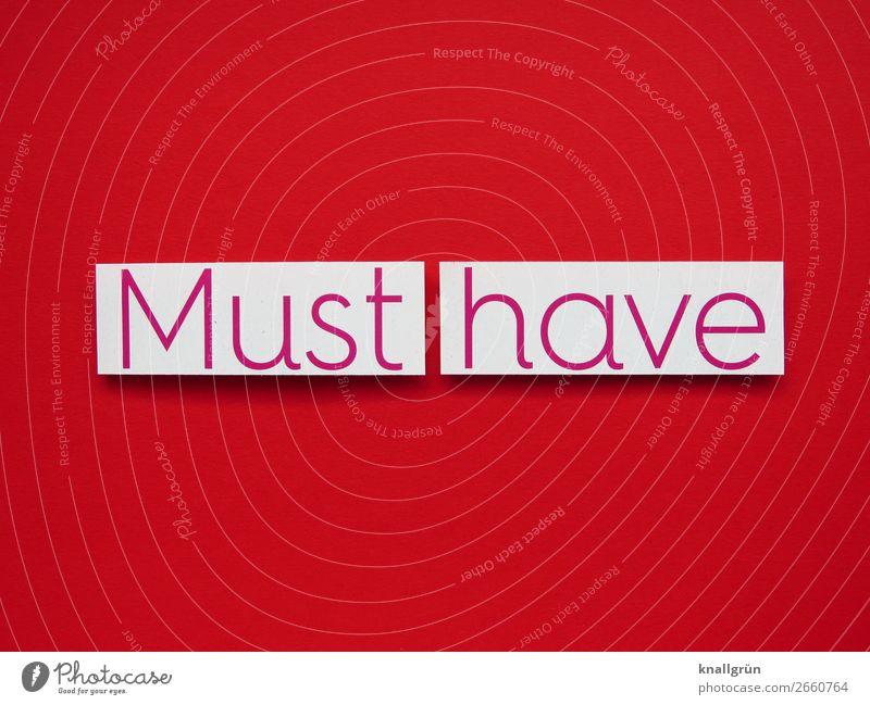 Must have Schriftzeichen Schilder & Markierungen Kommunizieren rot weiß Gefühle Freude Glück Zufriedenheit Neugier Interesse Gier Hemmungslosigkeit Geld