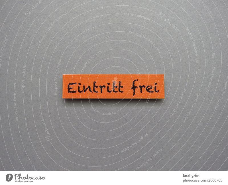 Eintritt frei kostenlos umsonst Buchstaben Wort Satz Schriftzeichen Text Letter Lateinisches Alphabet Sprache Kommunizieren Typographie Kommunikation Mitteilung