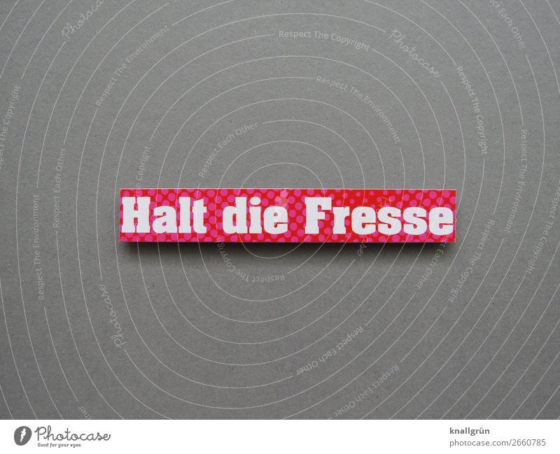 Halt die Fresse weiß rot Gefühle grau Schriftzeichen Kommunizieren Schilder & Markierungen Coolness bedrohlich Wut Konflikt & Streit Gewalt frech Aggression