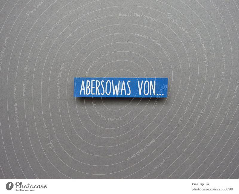 Abersowas von... sicher dermaßen sehr Buchstaben Wort Satz Text Schriftzeichen Typographie Lateinisches Alphabet Letter Sprache Großbuchstabe Kommunikation