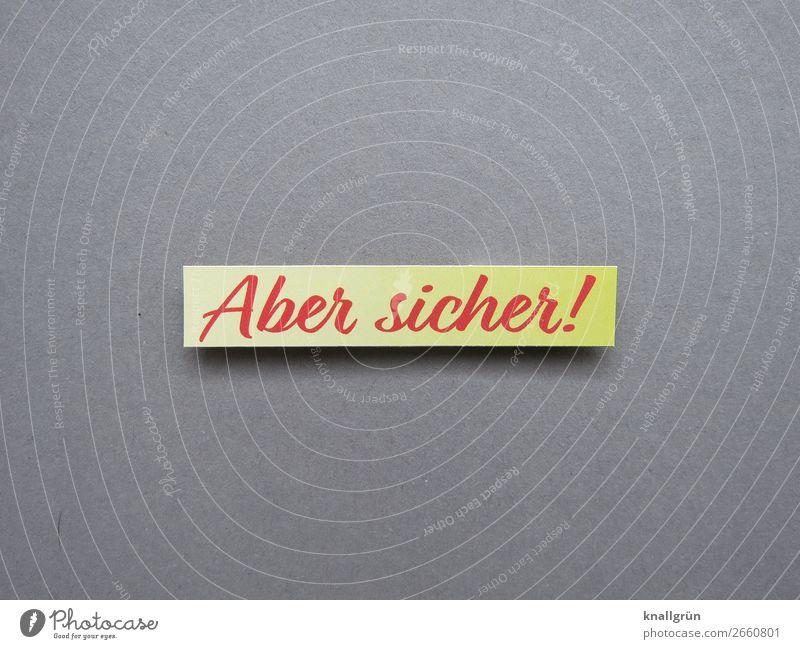 Aber sicher bestimmt Kommunizieren Sicherheit Kommunikation Satz Wort Buchstaben Text Typographie Lateinisches Alphabet Sprache Letter Schriftzeichen