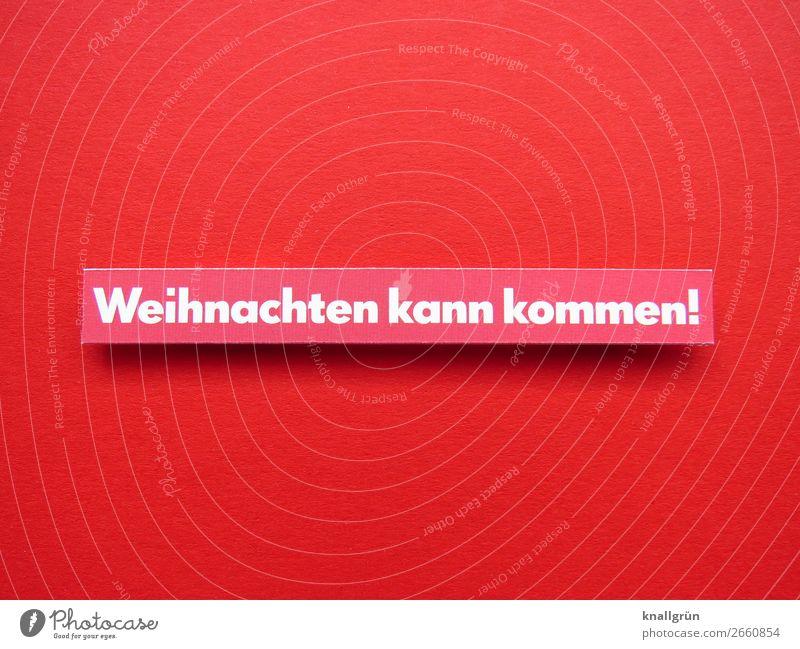 Weihnachten kann kommen! Weihnachten & Advent weiß rot Freude Gefühle Zusammensein Stimmung Zufriedenheit Schriftzeichen Kommunizieren Schilder & Markierungen