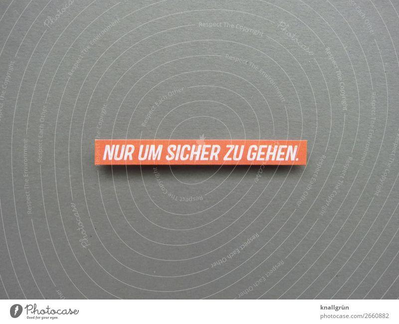 Nur um sicher zu gehen Sicherheit Schutz Kommunizieren Kommunikation Satz Wort Buchstaben Typographie Text Sprache Mitteilung Letter Lateinisches Alphabet
