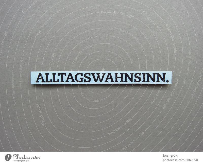 Alltagswahnsinn Leben Routine Alltagsleben Stimmung Alltagstrott Buchstaben Wort Satz Sprache Typographie Schriftzeichen Letter Text Gefühle