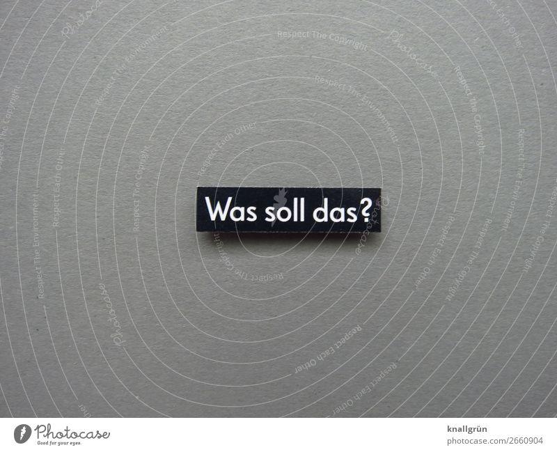 Was soll das? Fragen Irritation Kommunizieren Neugier Kommunikation Buchstaben Wort Satz Text Schilder & Markierungen Typographie Lateinisches Alphabet Sprache