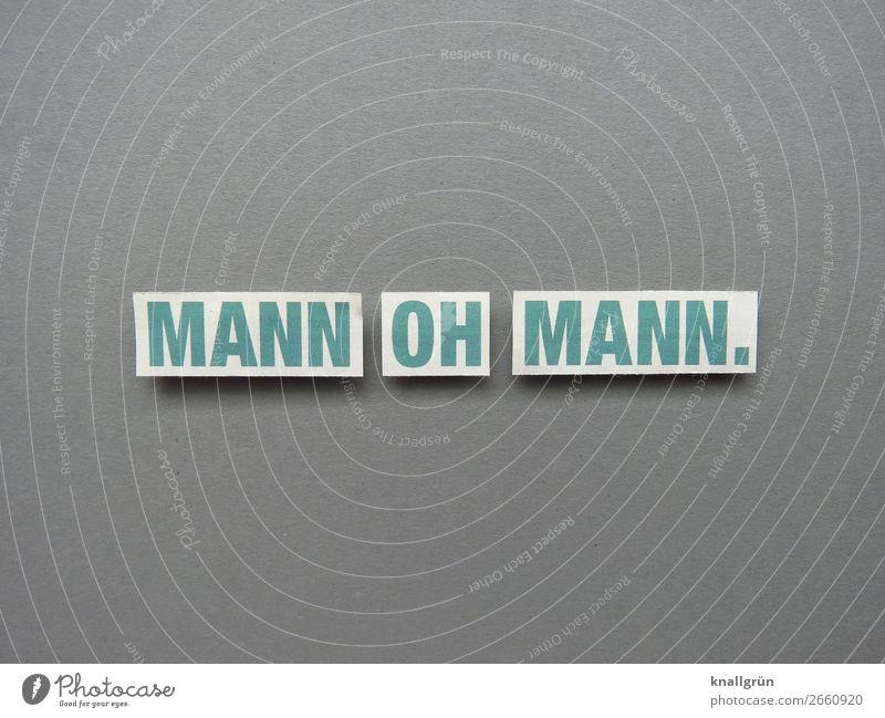 Mann oh Mann Ausruf Gefühle Erstaunen Verärgerung Buchstaben Wort Satz Schriftzeichen Text Sprache Lateinisches Alphabet Letter Typographie Kommunikation