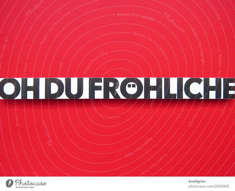 OH DU FRÖHLICHE Schriftzeichen Schilder & Markierungen Kommunizieren Fröhlichkeit rot schwarz weiß Gefühle Stimmung Freude Lebensfreude Vorfreude Zusammensein