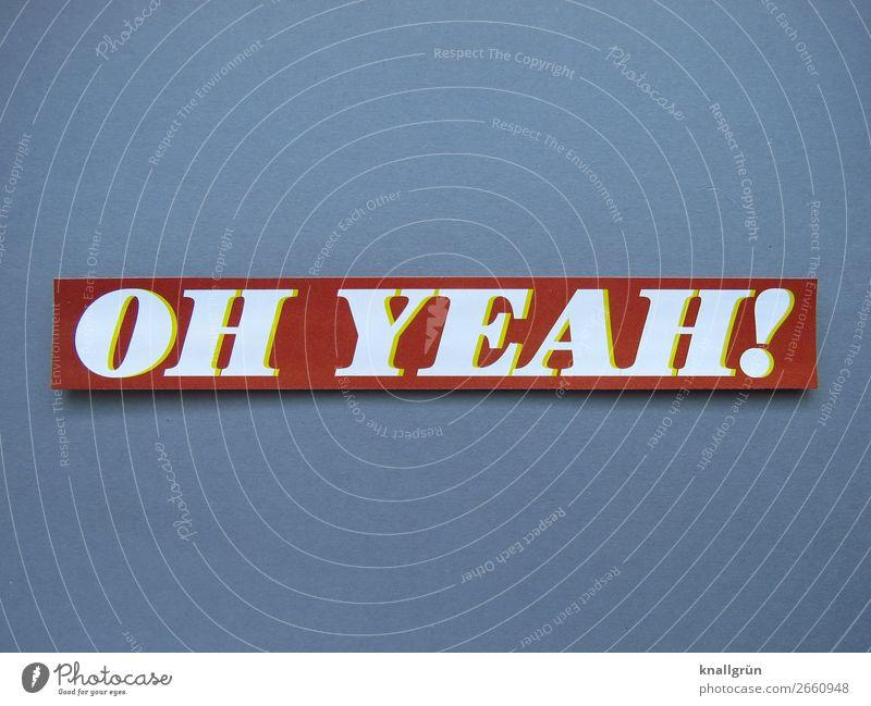 OH YEAH! Schriftzeichen Schilder & Markierungen Kommunizieren grau rot weiß Gefühle Stimmung Freude Glück Fröhlichkeit Lebensfreude Begeisterung Überraschung