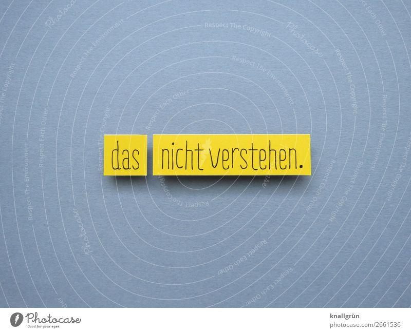 das nicht verstehen. Schriftzeichen Schilder & Markierungen Kommunizieren gelb grau schwarz Gefühle Menschlichkeit Hilfsbereitschaft Verantwortung geduldig