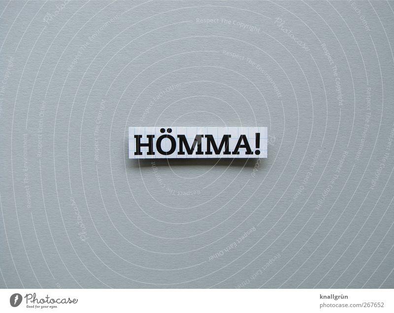 HÖMMA! Schriftzeichen Schilder & Markierungen Kommunizieren eckig grau schwarz weiß Gefühle Gesellschaft (Soziologie) Sprache Umgangssprache Dialekt Ruhrgebiet