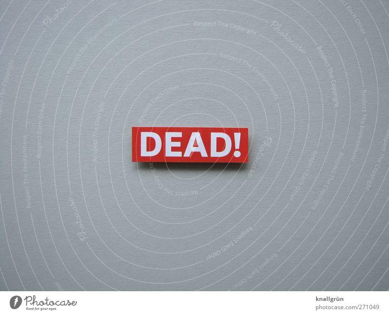 DEAD! Zeichen Schriftzeichen Schilder & Markierungen Kommunizieren bedrohlich eckig grau rot weiß Gefühle Stimmung Traurigkeit Sorge Trauer Tod Angst Ende